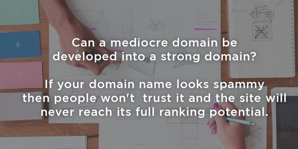 If your domain name looks spammy then people will not trust it and the site will never reach its full ranking potential.